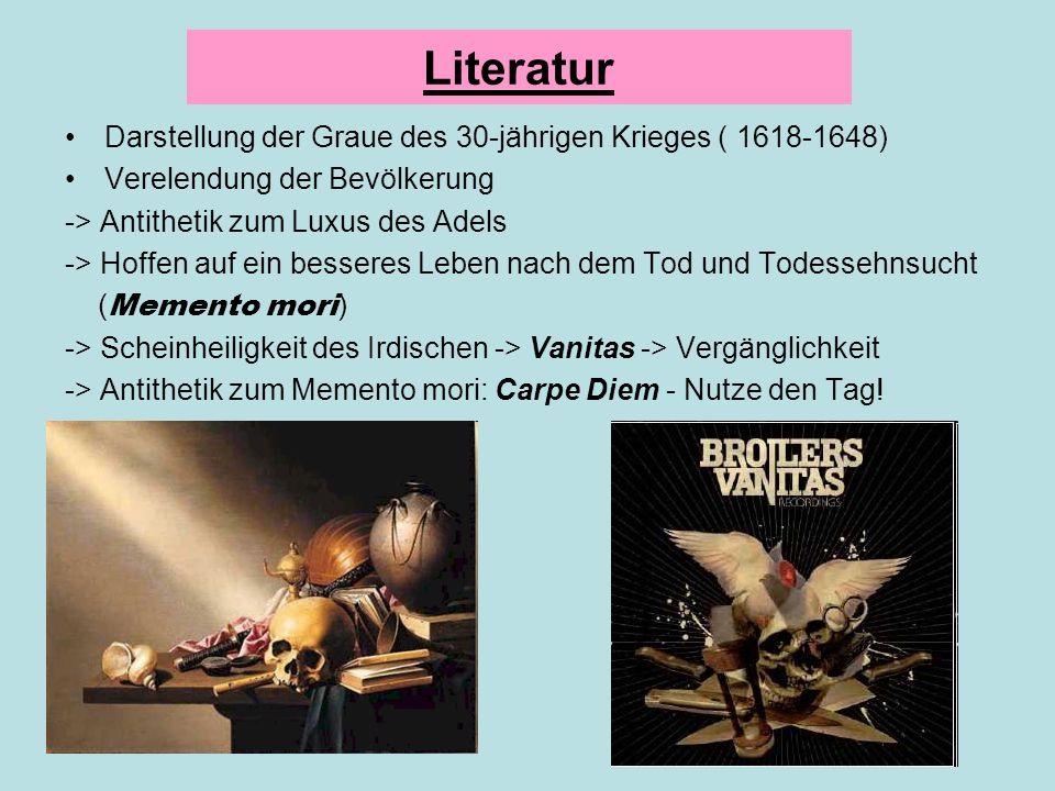 Literatur Darstellung der Graue des 30-jährigen Krieges ( 1618-1648) Verelendung der Bevölkerung -> Antithetik zum Luxus des Adels -> Hoffen auf ein b