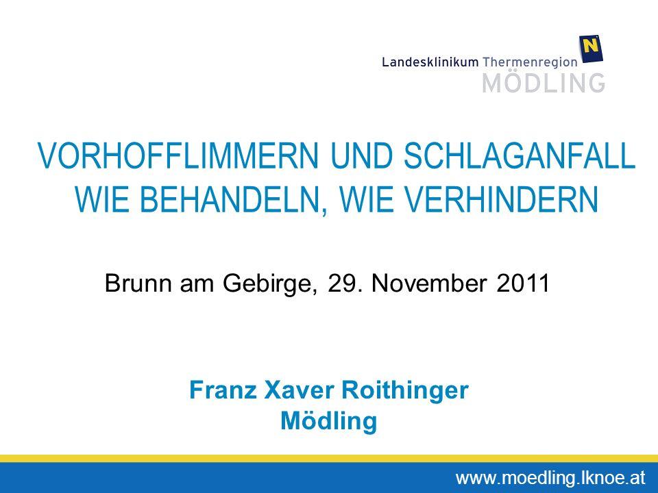 www.moedling.lknoe.at VORHOFFLIMMERN UND SCHLAGANFALL WIE BEHANDELN, WIE VERHINDERN Franz Xaver Roithinger Mödling Brunn am Gebirge, 29. November 2011