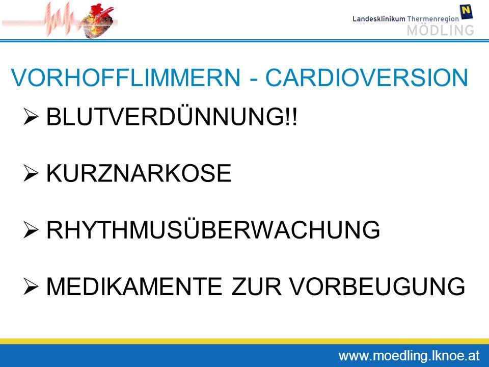 www.moedling.lknoe.at VORHOFFLIMMERN - CARDIOVERSION BLUTVERDÜNNUNG!! KURZNARKOSE RHYTHMUSÜBERWACHUNG MEDIKAMENTE ZUR VORBEUGUNG
