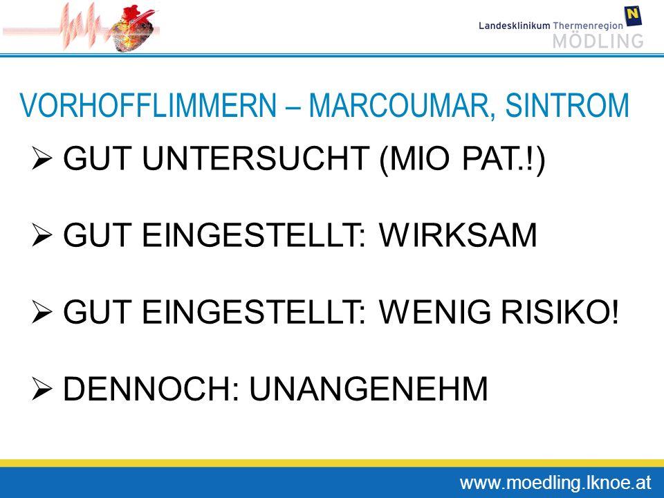 www.moedling.lknoe.at VORHOFFLIMMERN – MARCOUMAR, SINTROM GUT UNTERSUCHT (MIO PAT.!) GUT EINGESTELLT: WIRKSAM GUT EINGESTELLT: WENIG RISIKO! DENNOCH: