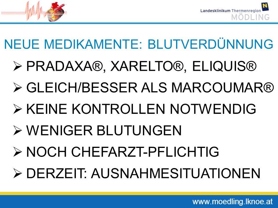 www.moedling.lknoe.at NEUE MEDIKAMENTE: BLUTVERDÜNNUNG PRADAXA®, XARELTO®, ELIQUIS® GLEICH/BESSER ALS MARCOUMAR® KEINE KONTROLLEN NOTWENDIG WENIGER BL