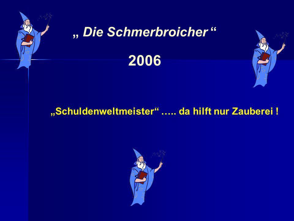 Schuldenweltmeister ….. da hilft nur Zauberei ! Die Schmerbroicher 2006