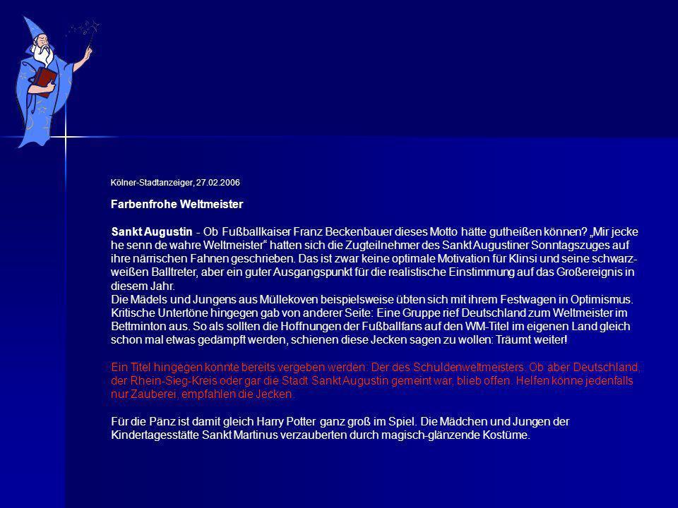 Kölner-Stadtanzeiger, 27.02.2006 Farbenfrohe Weltmeister Sankt Augustin - Ob Fußballkaiser Franz Beckenbauer dieses Motto hätte gutheißen können.