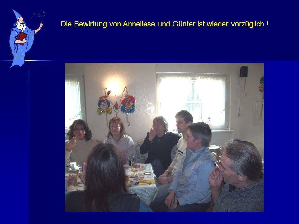 Die Bewirtung von Anneliese und Günter ist wieder vorzüglich !