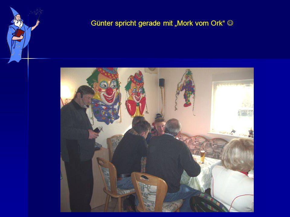 Günter spricht gerade mit Mork vom Ork