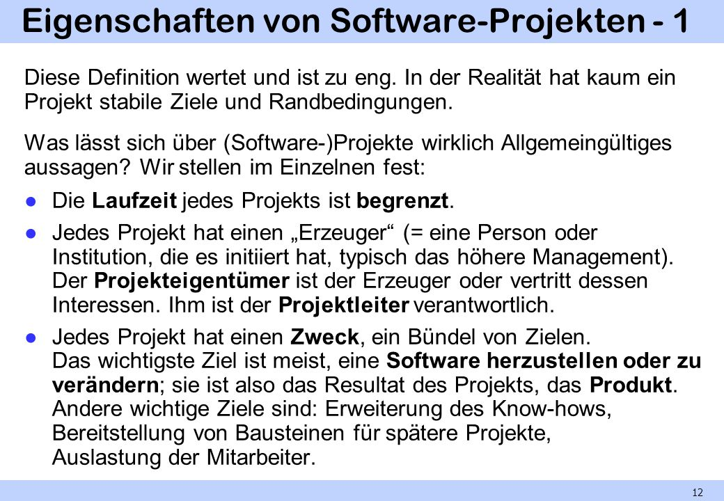 Eigenschaften von Software-Projekten - 1 Diese Definition wertet und ist zu eng. In der Realität hat kaum ein Projekt stabile Ziele und Randbedingunge