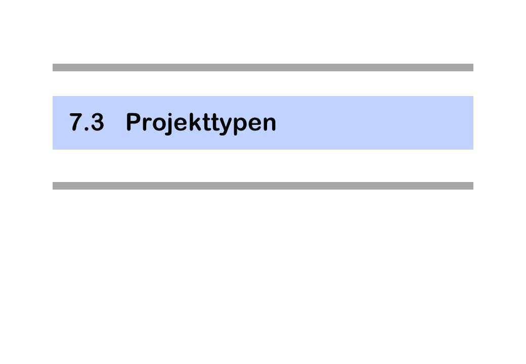7.3Projekttypen