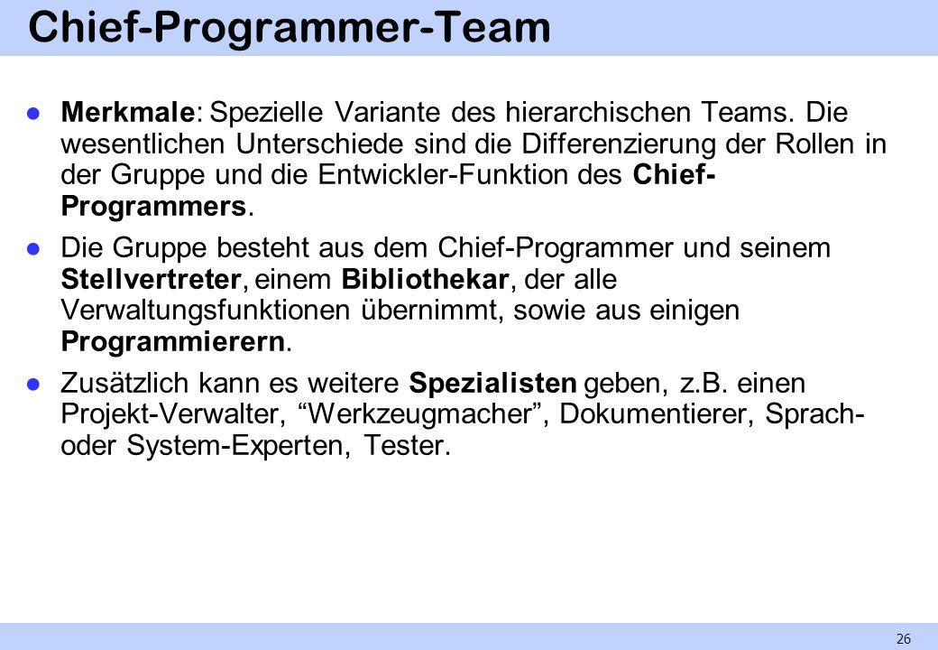 Chief-Programmer-Team Merkmale: Spezielle Variante des hierarchischen Teams. Die wesentlichen Unterschiede sind die Differenzierung der Rollen in der