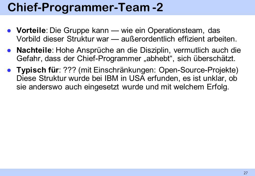 Chief-Programmer-Team -2 Vorteile: Die Gruppe kann wie ein Operationsteam, das Vorbild dieser Struktur war außerordentlich effizient arbeiten. Nachtei