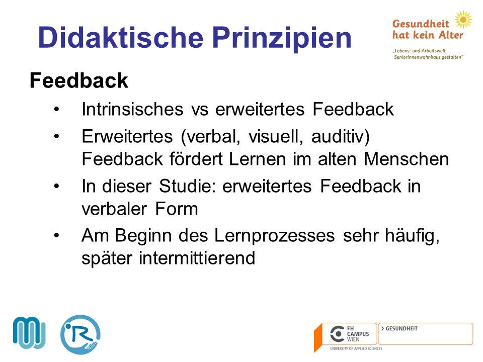 Didaktische Prinzipien Feedback Intrinsisches vs erweitertes Feedback Erweitertes (verbal, visuell, auditiv) Feedback fördert Lernen im alten Menschen