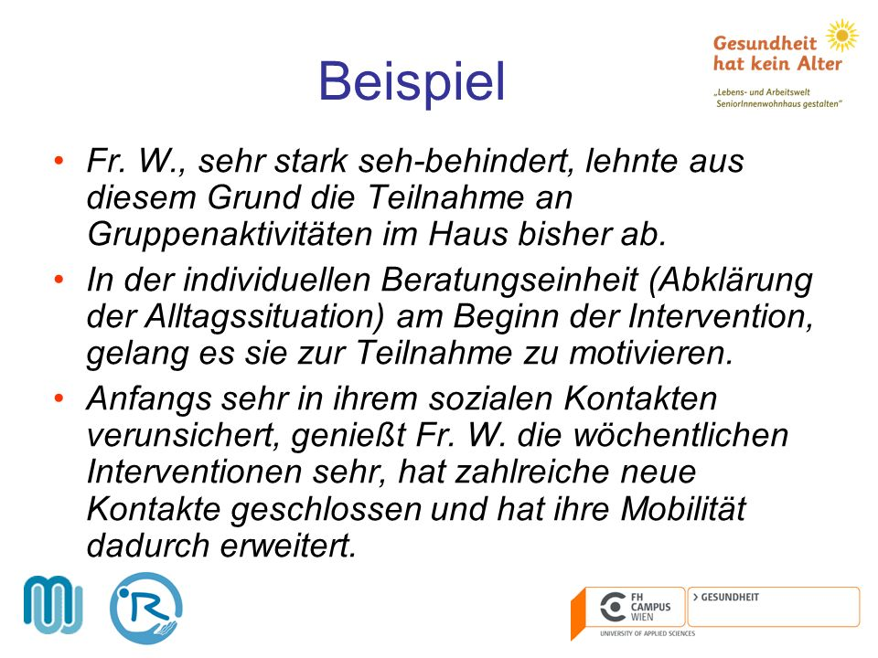 Wissenschaftliche Basis Bewegung & Mobilität Selbständigkeit & Handlungsfähigkeit Alltagsbezug der Intervention (OPM-A) Anbindung an internationale WHO Klassifikation: ICF Evidenzbasierung: Ergo- und Physiotherapie