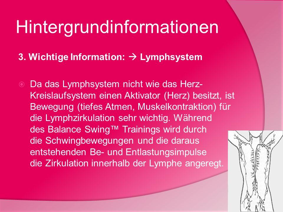 Hintergrundinformationen 3. Wichtige Information: Lymphsystem Da das Lymphsystem nicht wie das Herz- Kreislaufsystem einen Aktivator (Herz) besitzt, i