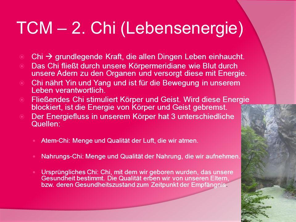 TCM – 2. Chi (Lebensenergie) Chi grundlegende Kraft, die allen Dingen Leben einhaucht. Das Chi fließt durch unsere Körpermeridiane wie Blut durch unse