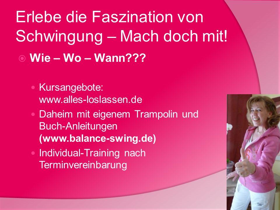 Erlebe die Faszination von Schwingung – Mach doch mit! Wie – Wo – Wann??? Kursangebote: www.alles-loslassen.de Daheim mit eigenem Trampolin und Buch-A