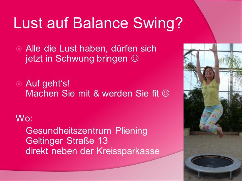 Lust auf Balance Swing? Alle die Lust haben, dürfen sich jetzt in Schwung bringen Auf gehts! Machen Sie mit & werden Sie fit Wo: Gesundheitszentrum Pl