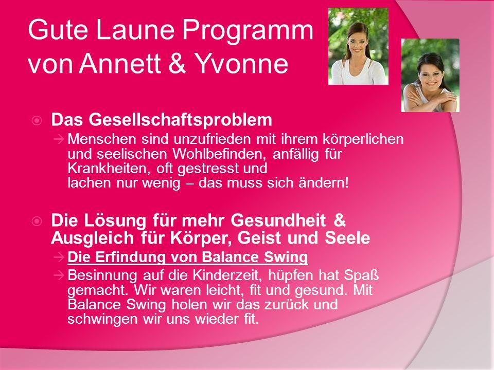 Gute Laune Programm von Annett & Yvonne Das Gesellschaftsproblem Menschen sind unzufrieden mit ihrem körperlichen und seelischen Wohlbefinden, anfälli