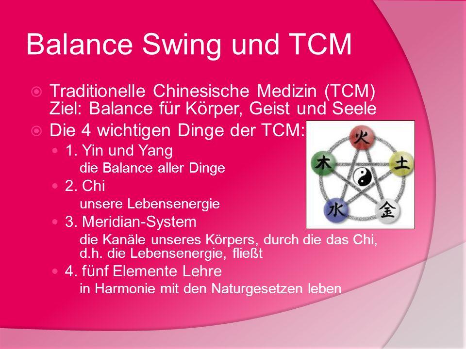 Balance Swing und TCM Traditionelle Chinesische Medizin (TCM) Ziel: Balance für Körper, Geist und Seele Die 4 wichtigen Dinge der TCM: 1. Yin und Yang