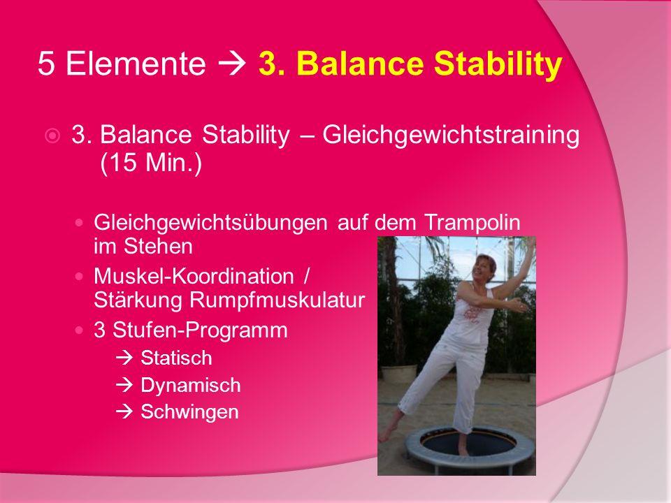 5 Elemente 3. Balance Stability 3. Balance Stability – Gleichgewichtstraining (15 Min.) Gleichgewichtsübungen auf dem Trampolin im Stehen Muskel-Koord