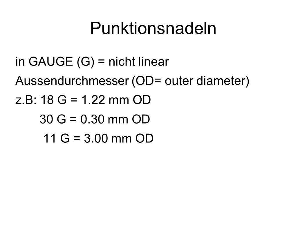 Punktionsnadeln in GAUGE (G) = nicht linear Aussendurchmesser (OD= outer diameter) z.B: 18 G = 1.22 mm OD 30 G = 0.30 mm OD 11 G = 3.00 mm OD