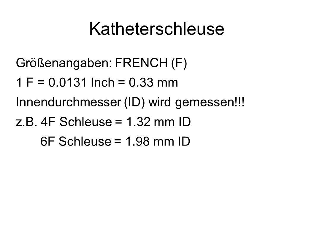 Katheterschleuse Größenangaben: FRENCH (F) 1 F = 0.0131 Inch = 0.33 mm Innendurchmesser (ID) wird gemessen!!! z.B. 4F Schleuse = 1.32 mm ID 6F Schleus