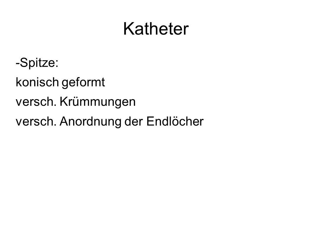 Katheter -Spitze: konisch geformt versch. Krümmungen versch. Anordnung der Endlöcher