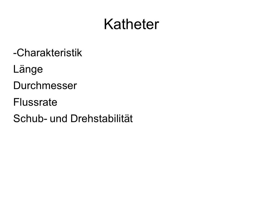 Katheter -Charakteristik Länge Durchmesser Flussrate Schub- und Drehstabilität