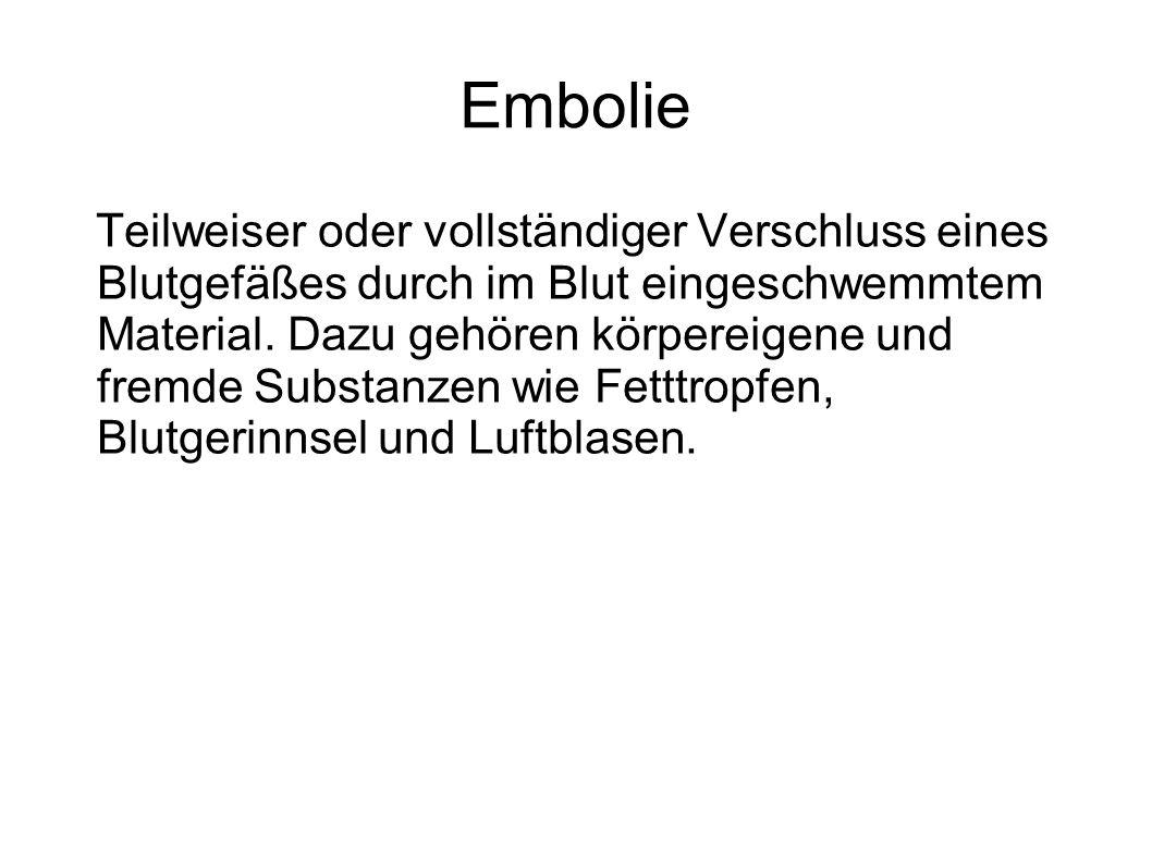 Embolie Teilweiser oder vollständiger Verschluss eines Blutgefäßes durch im Blut eingeschwemmtem Material. Dazu gehören körpereigene und fremde Substa