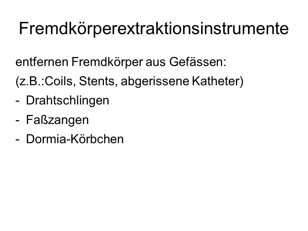 Fremdkörperextraktionsinstrumente entfernen Fremdkörper aus Gefässen: (z.B.:Coils, Stents, abgerissene Katheter) -Drahtschlingen -Faßzangen -Dormia-Kö
