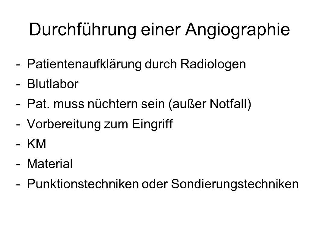 Durchführung einer Angiographie -Patientenaufklärung durch Radiologen -Blutlabor -Pat. muss nüchtern sein (außer Notfall) -Vorbereitung zum Eingriff -