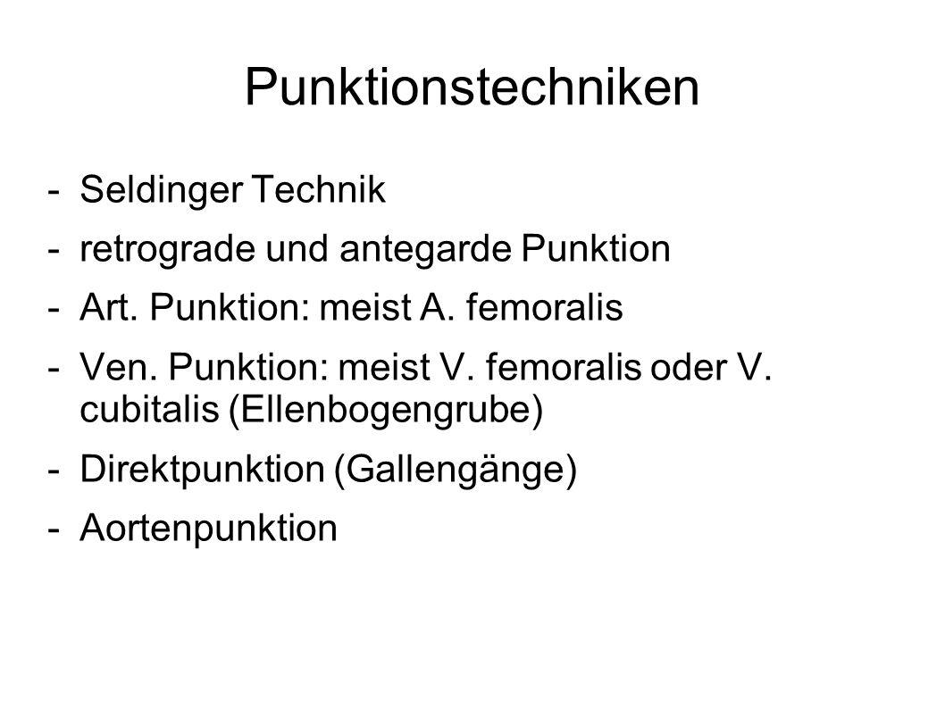 Punktionstechniken -Seldinger Technik -retrograde und antegarde Punktion -Art. Punktion: meist A. femoralis -Ven. Punktion: meist V. femoralis oder V.