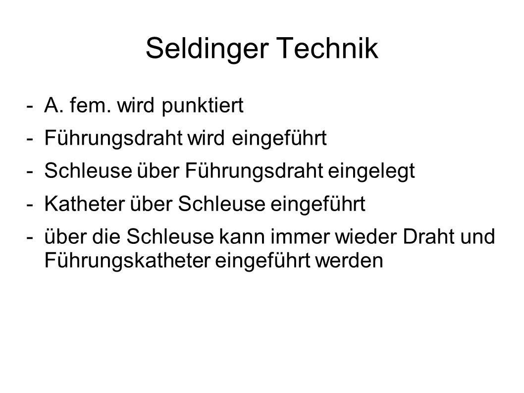 Seldinger Technik -A. fem. wird punktiert -Führungsdraht wird eingeführt -Schleuse über Führungsdraht eingelegt -Katheter über Schleuse eingeführt -üb