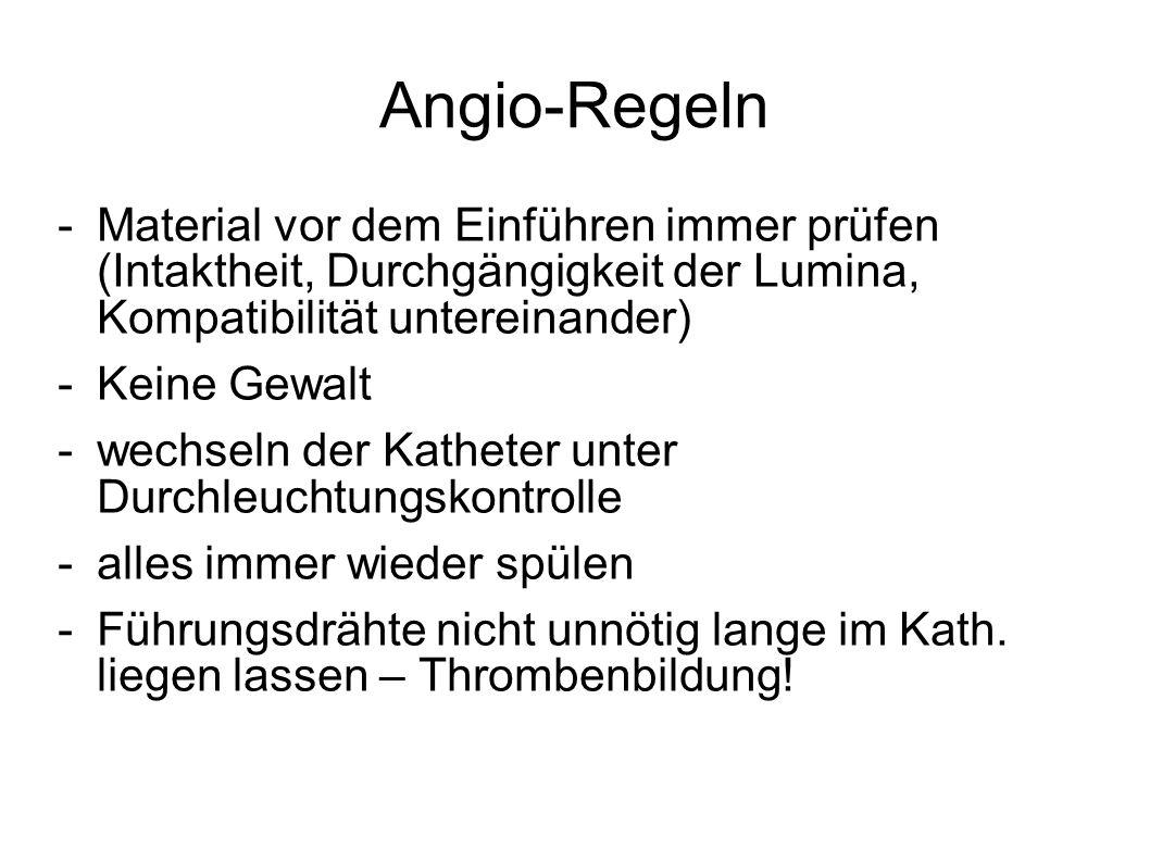 Angio-Regeln -Material vor dem Einführen immer prüfen (Intaktheit, Durchgängigkeit der Lumina, Kompatibilität untereinander) -Keine Gewalt -wechseln d