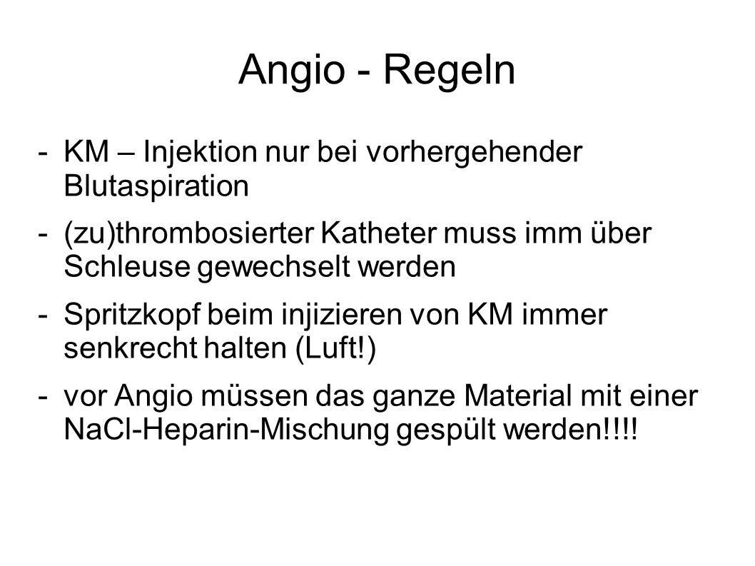 Angio - Regeln -KM – Injektion nur bei vorhergehender Blutaspiration -(zu)thrombosierter Katheter muss imm über Schleuse gewechselt werden -Spritzkopf