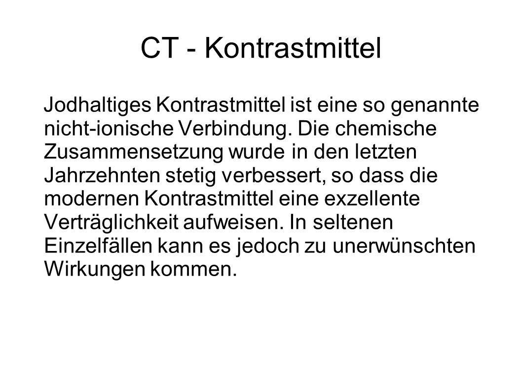 CT - Kontrastmittel Jodhaltiges Kontrastmittel ist eine so genannte nicht-ionische Verbindung. Die chemische Zusammensetzung wurde in den letzten Jahr