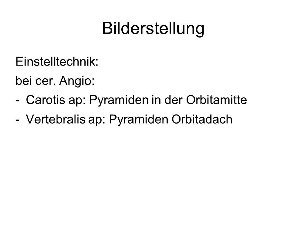 Bilderstellung Einstelltechnik: bei cer. Angio: -Carotis ap: Pyramiden in der Orbitamitte -Vertebralis ap: Pyramiden Orbitadach