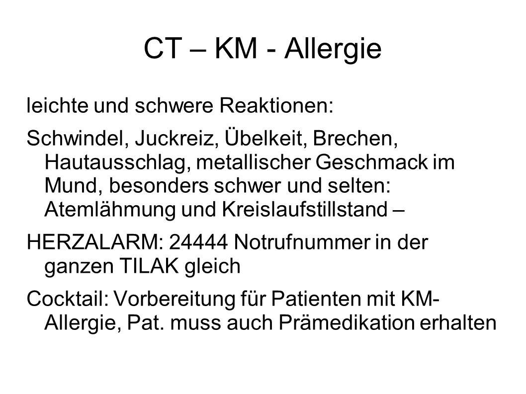 CT – KM - Allergie leichte und schwere Reaktionen: Schwindel, Juckreiz, Übelkeit, Brechen, Hautausschlag, metallischer Geschmack im Mund, besonders sc