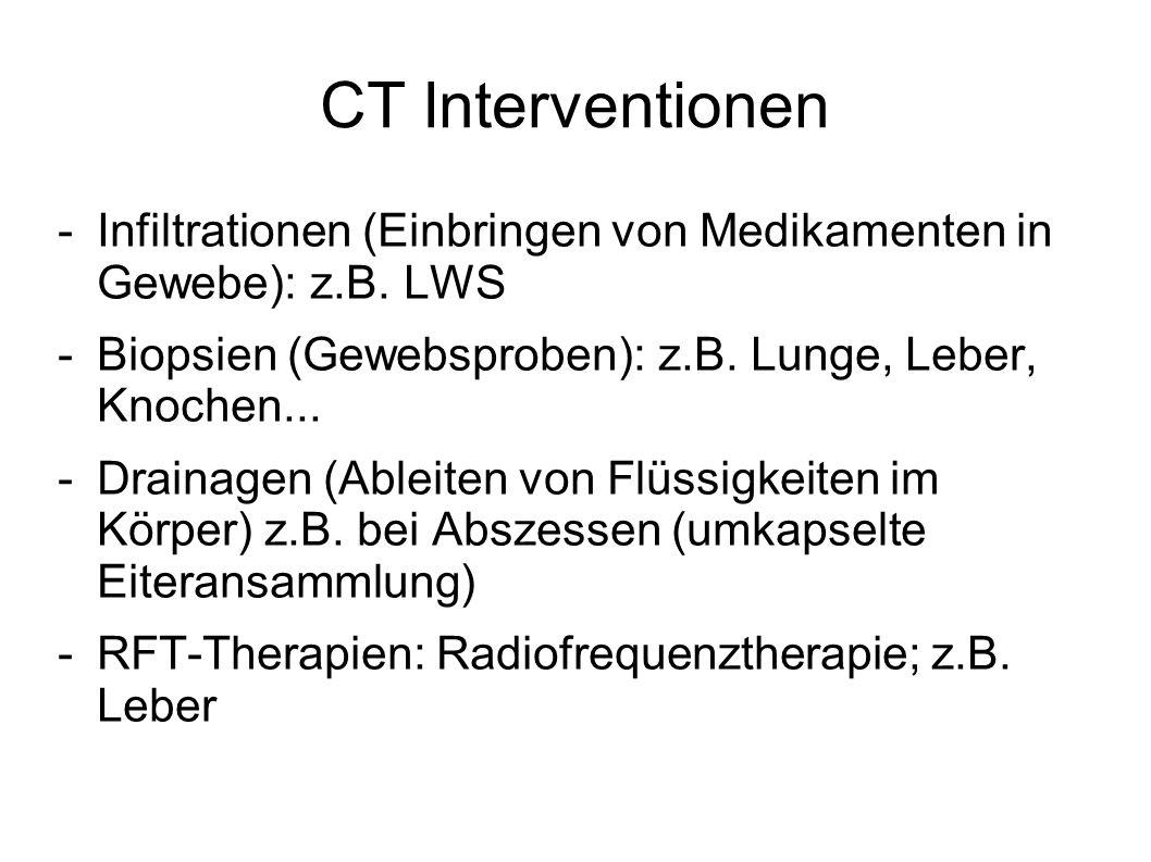 CT Interventionen -Infiltrationen (Einbringen von Medikamenten in Gewebe): z.B. LWS -Biopsien (Gewebsproben): z.B. Lunge, Leber, Knochen... -Drainagen