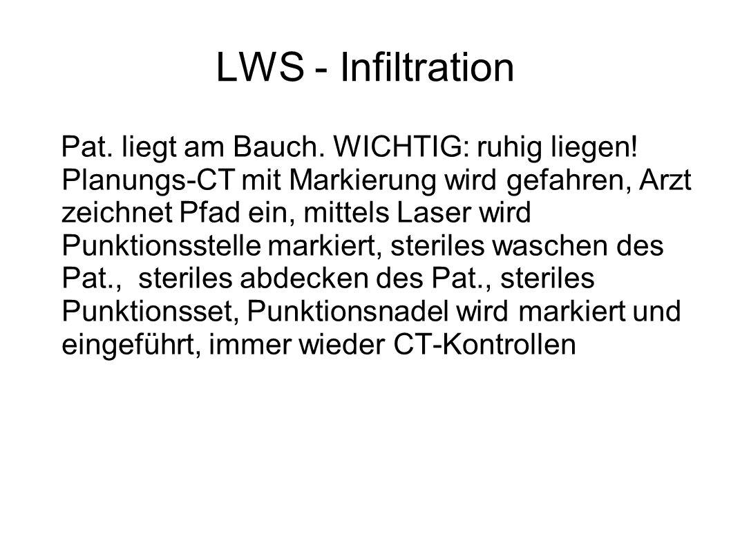LWS - Infiltration Pat. liegt am Bauch. WICHTIG: ruhig liegen! Planungs-CT mit Markierung wird gefahren, Arzt zeichnet Pfad ein, mittels Laser wird Pu