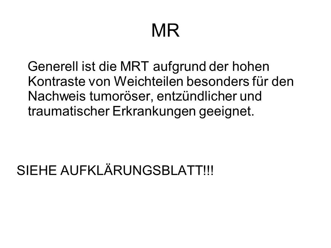 MR Generell ist die MRT aufgrund der hohen Kontraste von Weichteilen besonders für den Nachweis tumoröser, entzündlicher und traumatischer Erkrankunge