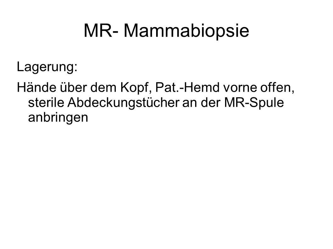 MR- Mammabiopsie Lagerung: Hände über dem Kopf, Pat.-Hemd vorne offen, sterile Abdeckungstücher an der MR-Spule anbringen
