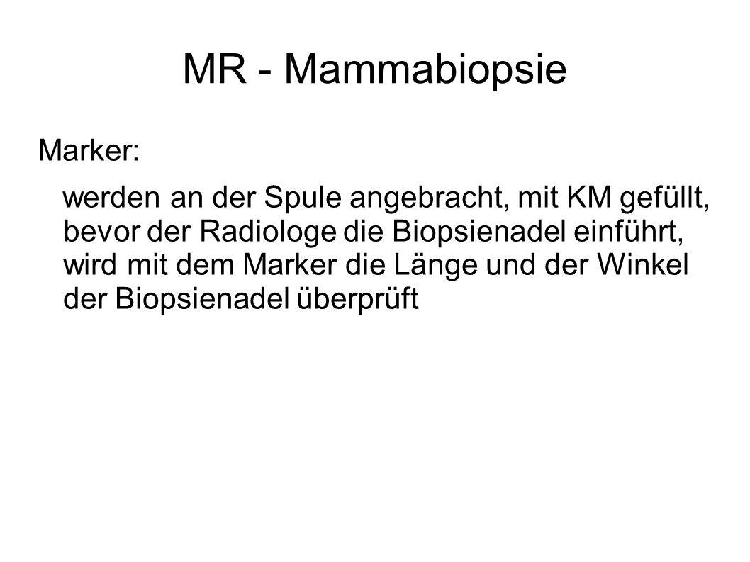 MR - Mammabiopsie Marker: werden an der Spule angebracht, mit KM gefüllt, bevor der Radiologe die Biopsienadel einführt, wird mit dem Marker die Länge