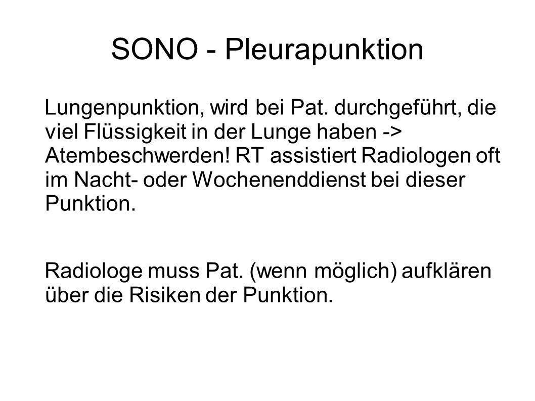 SONO - Pleurapunktion Lungenpunktion, wird bei Pat. durchgeführt, die viel Flüssigkeit in der Lunge haben -> Atembeschwerden! RT assistiert Radiologen