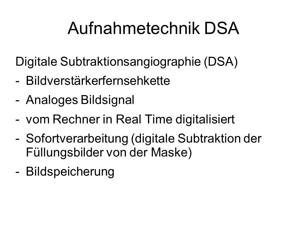 Aufnahmetechnik DSA Digitale Subtraktionsangiographie (DSA) -Bildverstärkerfernsehkette -Analoges Bildsignal -vom Rechner in Real Time digitalisiert -