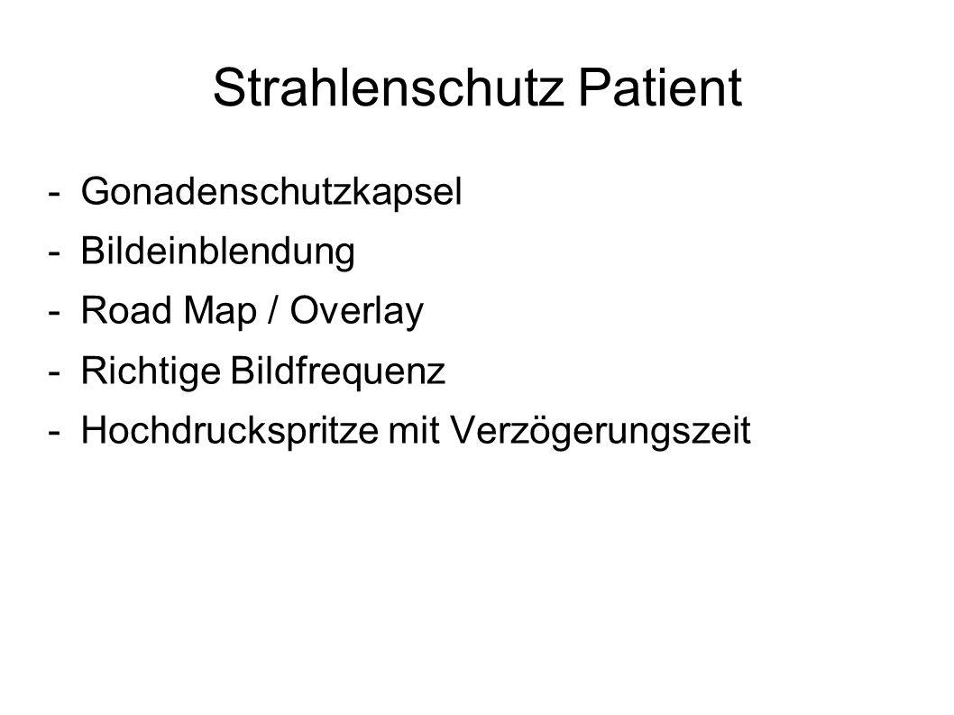 Strahlenschutz Patient -Gonadenschutzkapsel -Bildeinblendung -Road Map / Overlay -Richtige Bildfrequenz -Hochdruckspritze mit Verzögerungszeit