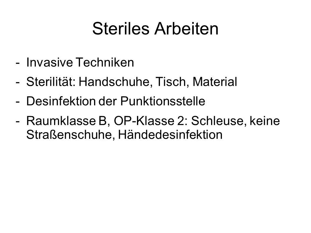 Steriles Arbeiten -Invasive Techniken -Sterilität: Handschuhe, Tisch, Material -Desinfektion der Punktionsstelle -Raumklasse B, OP-Klasse 2: Schleuse,