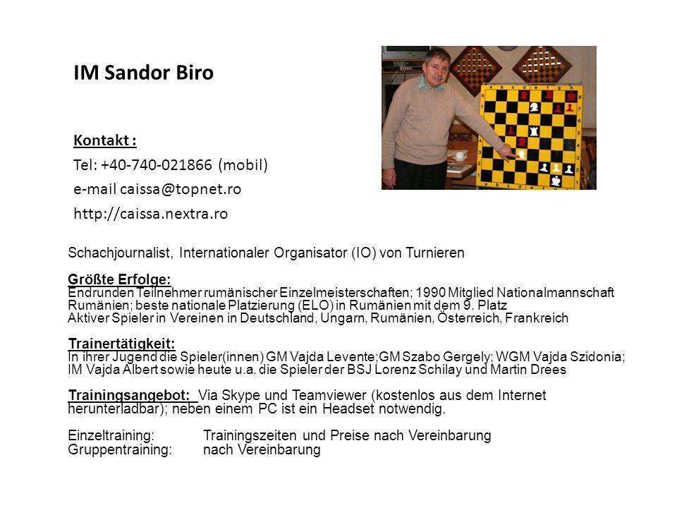 IM Sandor Biro Kontakt : Tel: +40-740-021866 (mobil) e-mail caissa@topnet.ro http://caissa.nextra.ro Schachjournalist, Internationaler Organisator (IO