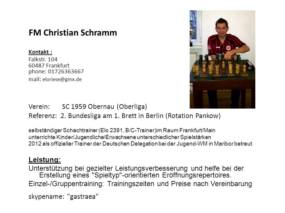 FM Christian Schramm Kontakt : Falkstr. 104 60487 Frankfurt phone: 01726363667 mail: eloriese@gmx.de Verein: SC 1959 Obernau (Oberliga) Referenz: 2. B