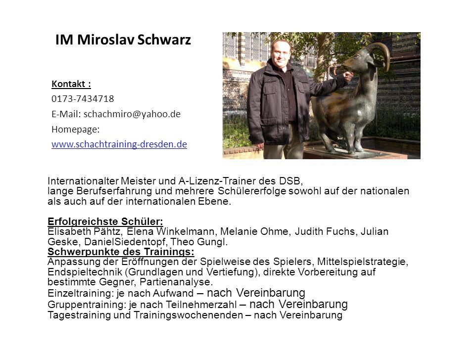 IM Miroslav Schwarz Kontakt : 0173-7434718 E-Mail: schachmiro@yahoo.de Homepage: www.schachtraining-dresden.de Internationalter Meister und A-Lizenz-T