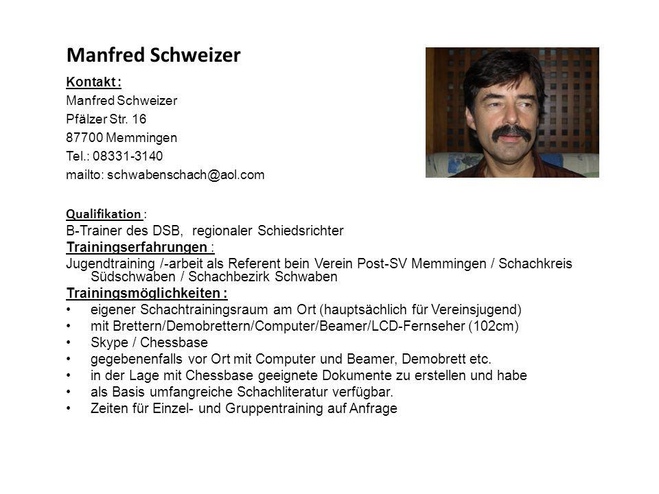 Manfred Schweizer Qualifikation : B-Trainer des DSB, regionaler Schiedsrichter Trainingserfahrungen : Jugendtraining /-arbeit als Referent bein Verein