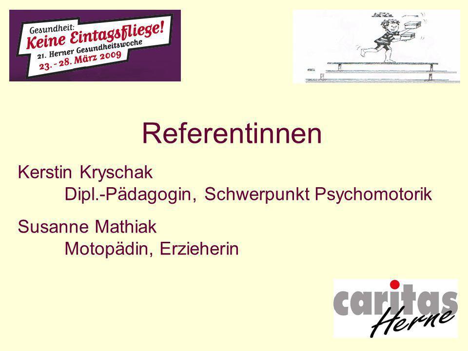 Referentinnen Kerstin Kryschak Dipl.-Pädagogin, Schwerpunkt Psychomotorik Susanne Mathiak Motopädin, Erzieherin